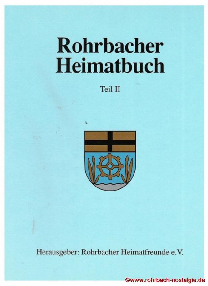 """Im Jahre 1991 bringen die Heimatfreunde das """" Rohrbacher Heimatbuch Teil II """" auf den Markt. Es besteht aus den Kapiteln: """"Allgemeiner Teil """", """" Aus der früheren Geschichte Rohrbachs """" , """" Die Geschichte Rohrbachs im 20.Jahrhundert """" sowie """" Brauchtum und Kultur"""""""
